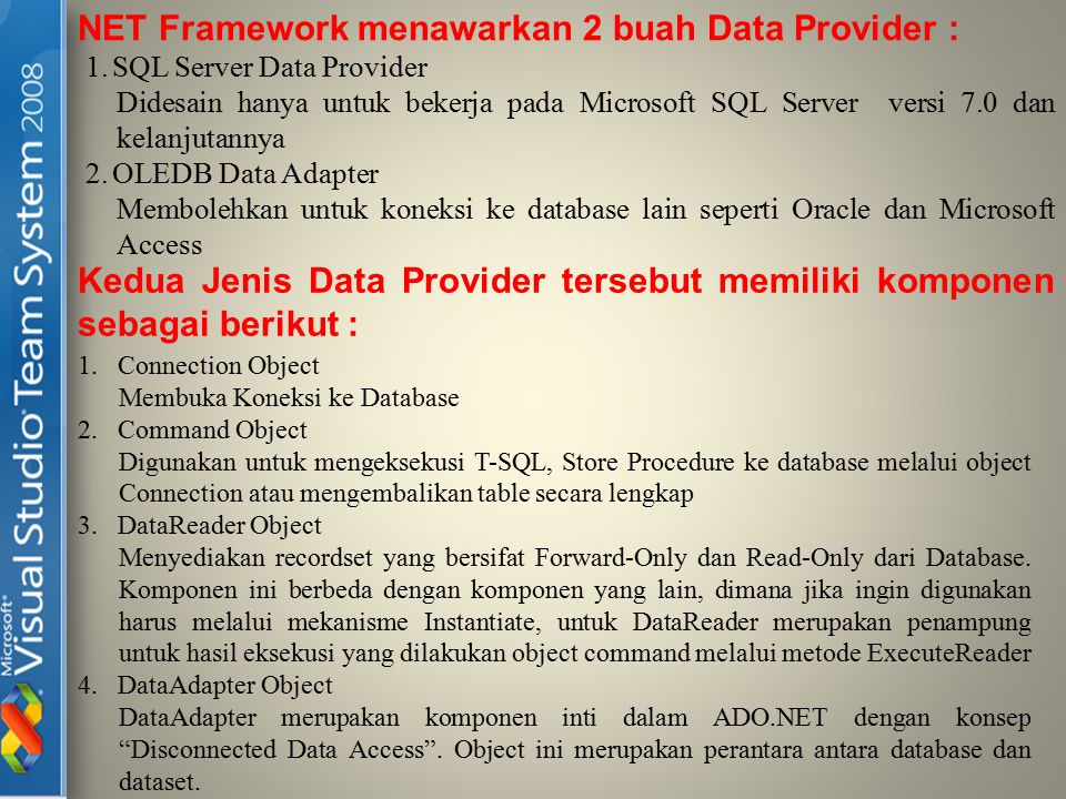 NET Framework menawarkan 2 buah Data Provider : 1.SQL Server Data Provider Didesain hanya untuk bekerja pada Microsoft SQL Server versi 7.0 dan kelanj