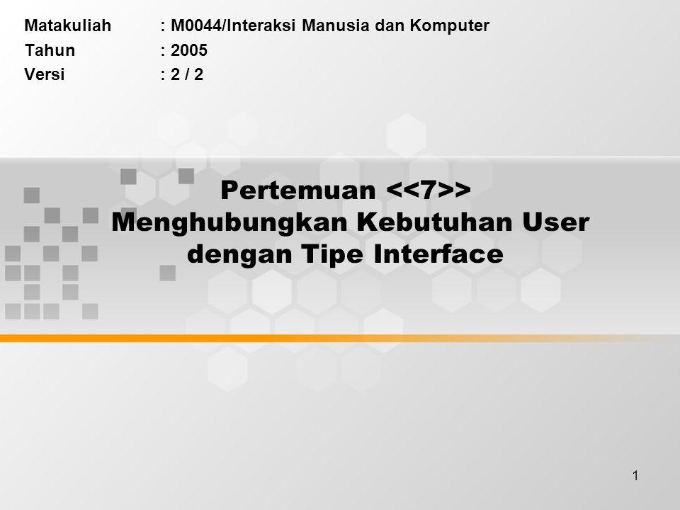 1 Pertemuan > Menghubungkan Kebutuhan User dengan Tipe Interface Matakuliah: M0044/Interaksi Manusia dan Komputer Tahun: 2005 Versi: 2 / 2