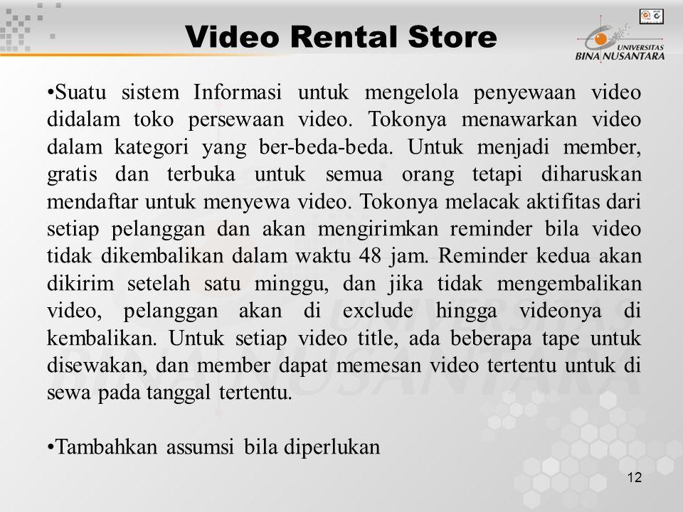 12 Suatu sistem Informasi untuk mengelola penyewaan video didalam toko persewaan video.