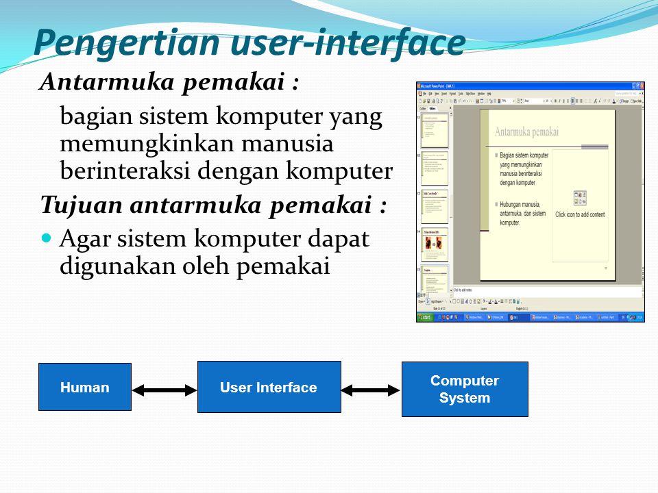 Pengertian user-interface Antarmuka pemakai : bagian sistem komputer yang memungkinkan manusia berinteraksi dengan komputer Tujuan antarmuka pemakai :