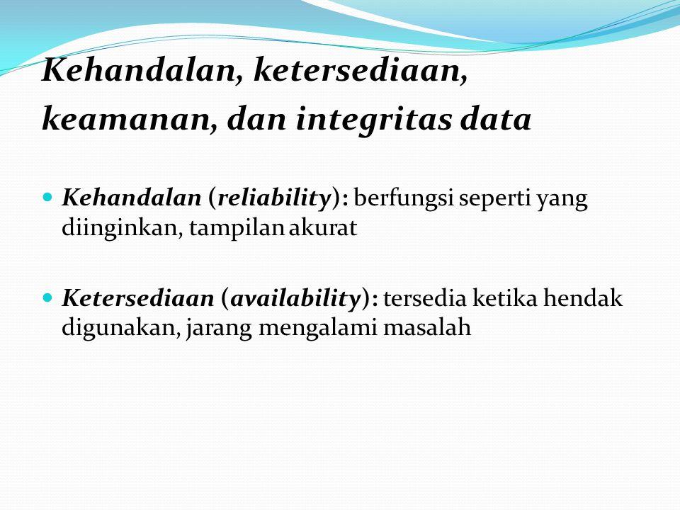 Kehandalan, ketersediaan, keamanan, dan integritas data Kehandalan (reliability): berfungsi seperti yang diinginkan, tampilan akurat Ketersediaan (ava