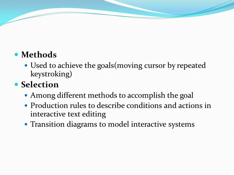 Methods Used to achieve the goals(moving cursor by repeated keystroking) Selection Among different methods to accomplish the goal Production rules to