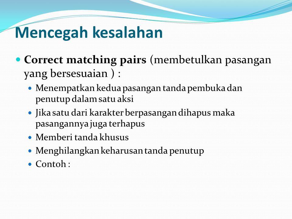 Mencegah kesalahan Correct matching pairs (membetulkan pasangan yang bersesuaian ) : Menempatkan kedua pasangan tanda pembuka dan penutup dalam satu a