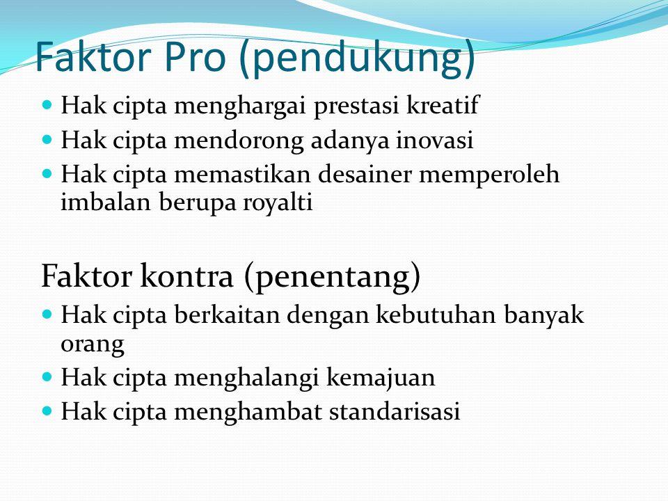 Faktor Pro (pendukung) Hak cipta menghargai prestasi kreatif Hak cipta mendorong adanya inovasi Hak cipta memastikan desainer memperoleh imbalan berup