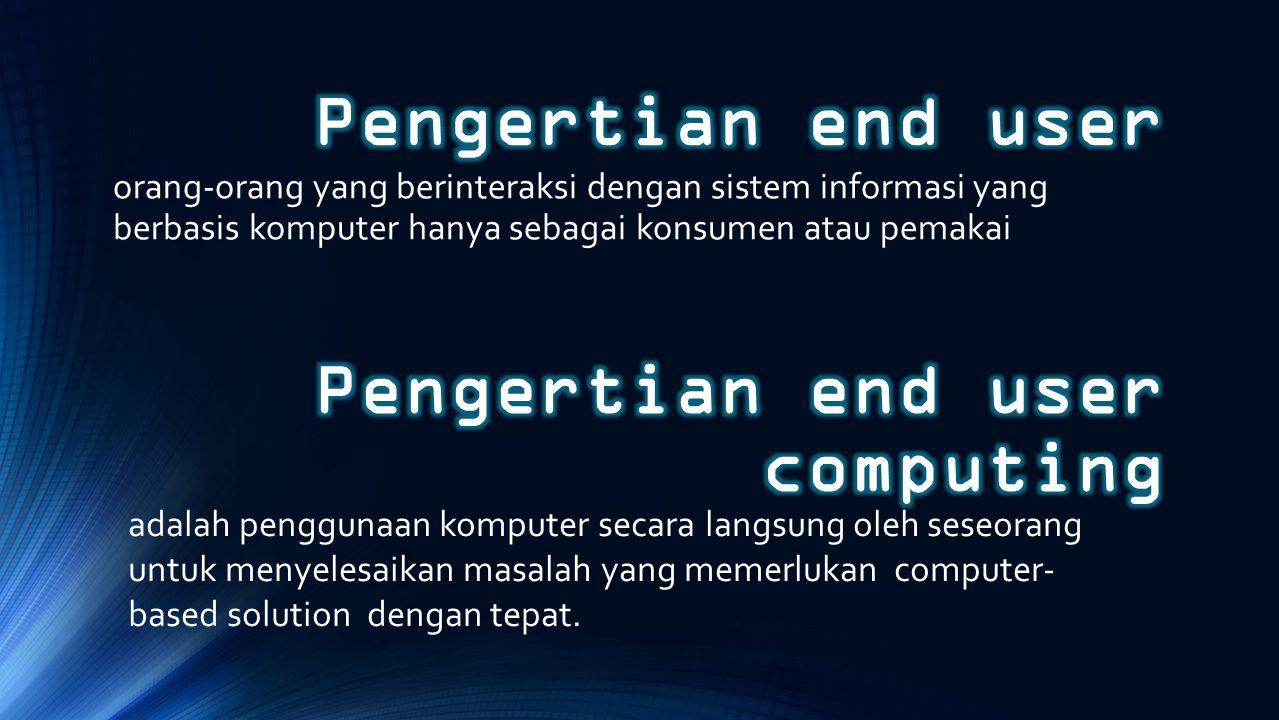 End user non pemograman User tingkat perintah Programmer end user Personel pendukung fungsional Personel perndukung komputerisasi end-user Programen DP