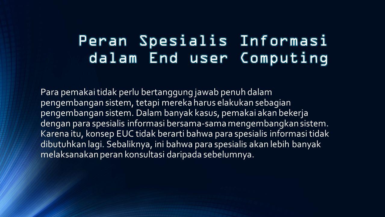Gambar ini menggambarkan suatu scenario end-user computing dimana pemakai mengandalkan dukungan para spesialis informasi hingga tingkat tertentu.