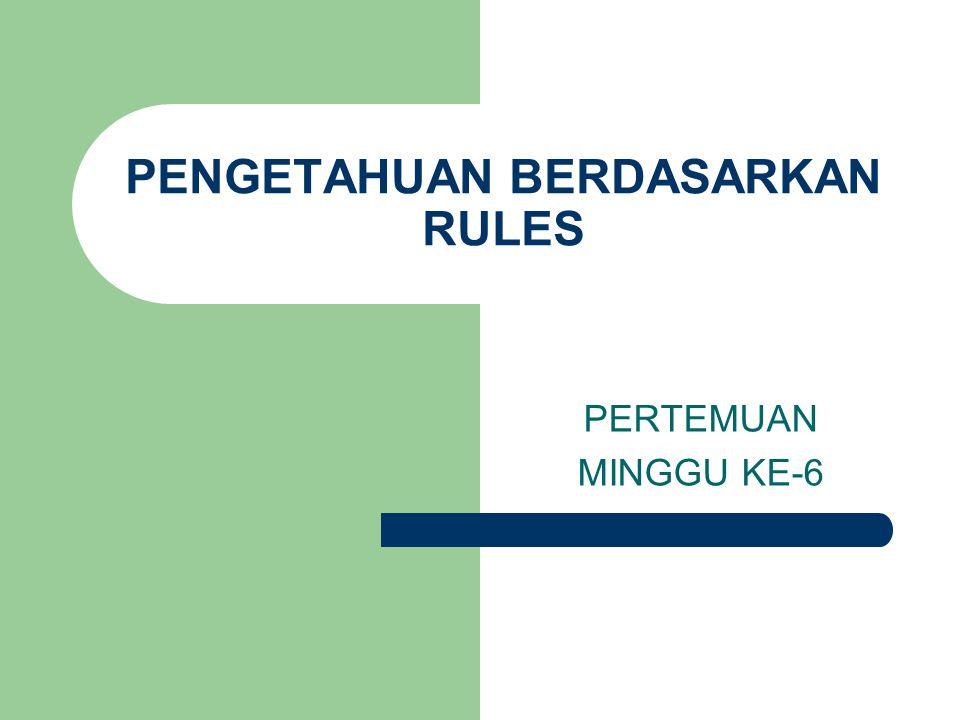 PENGETAHUAN BERDASARKAN RULES PERTEMUAN MINGGU KE-6