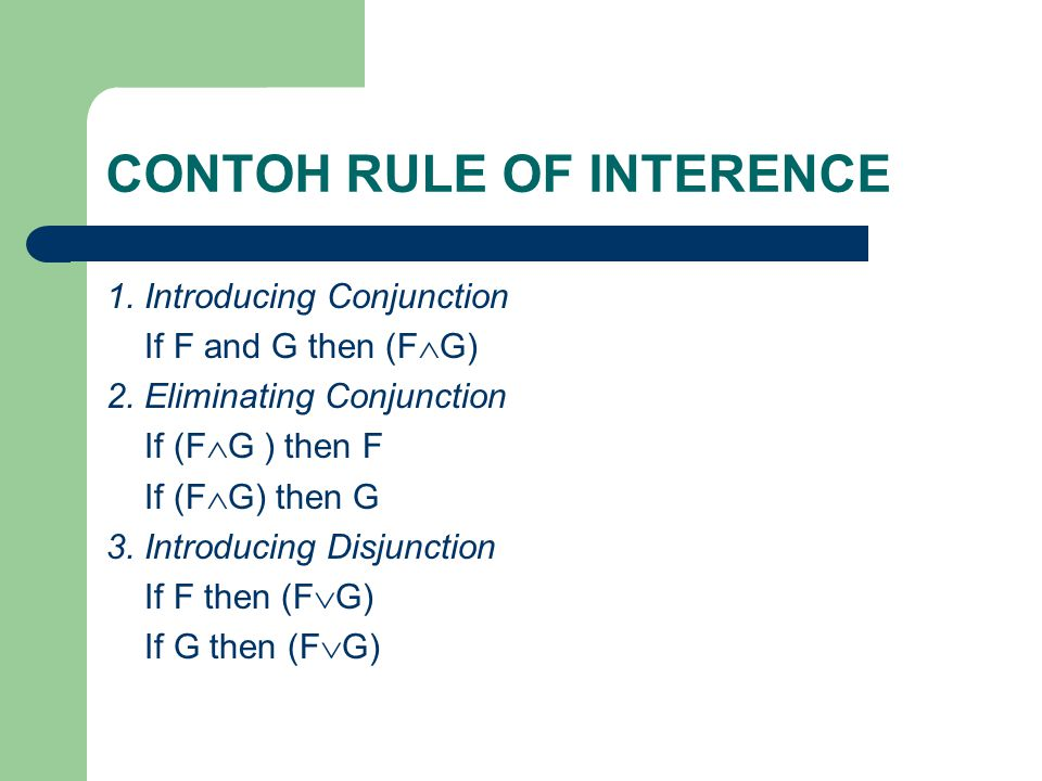 CONTOH RULE OF INTERENCE 1. Introducing Conjunction If F and G then (F  G) 2.