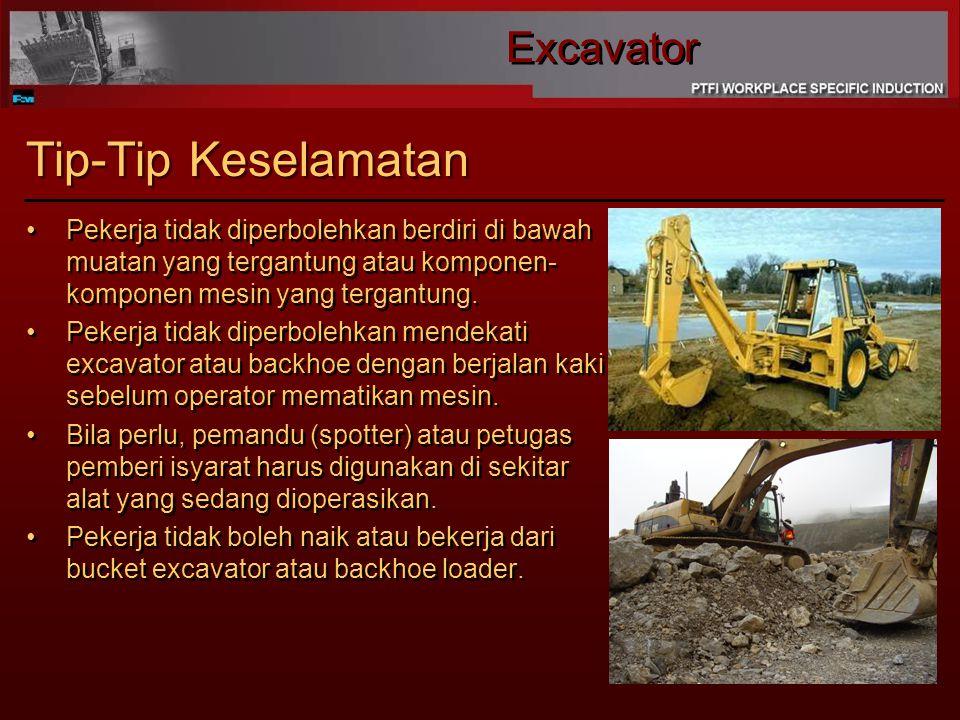 Excavator Tip-Tip Keselamatan Pekerja tidak diperbolehkan berdiri di bawah muatan yang tergantung atau komponen- komponen mesin yang tergantung.