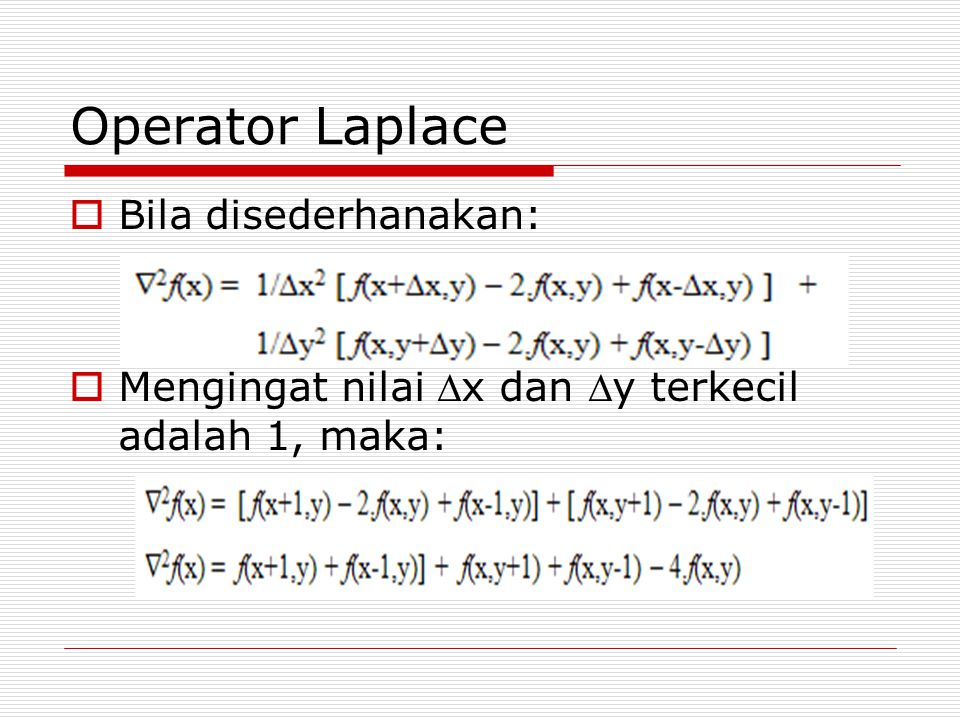 Operator Laplace  Bila disederhanakan:  Mengingat nilai x dan y terkecil adalah 1, maka: