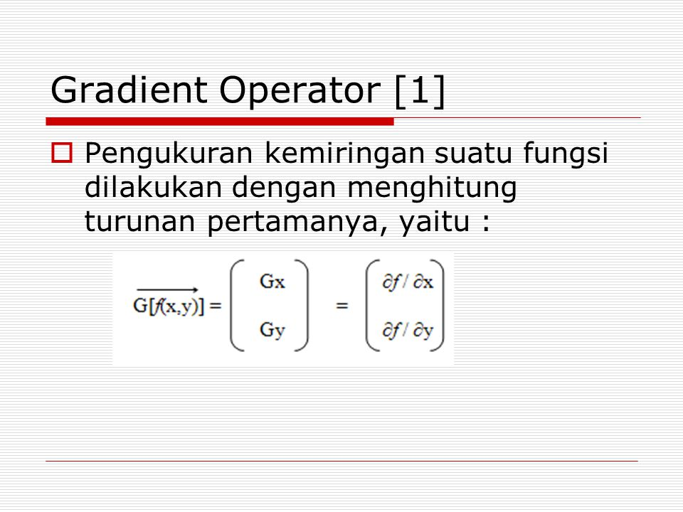 Gradient Operator [2]  Pada edge detection, yang memiliki peranan penting adalah nilai atau besarnya vektor gradient