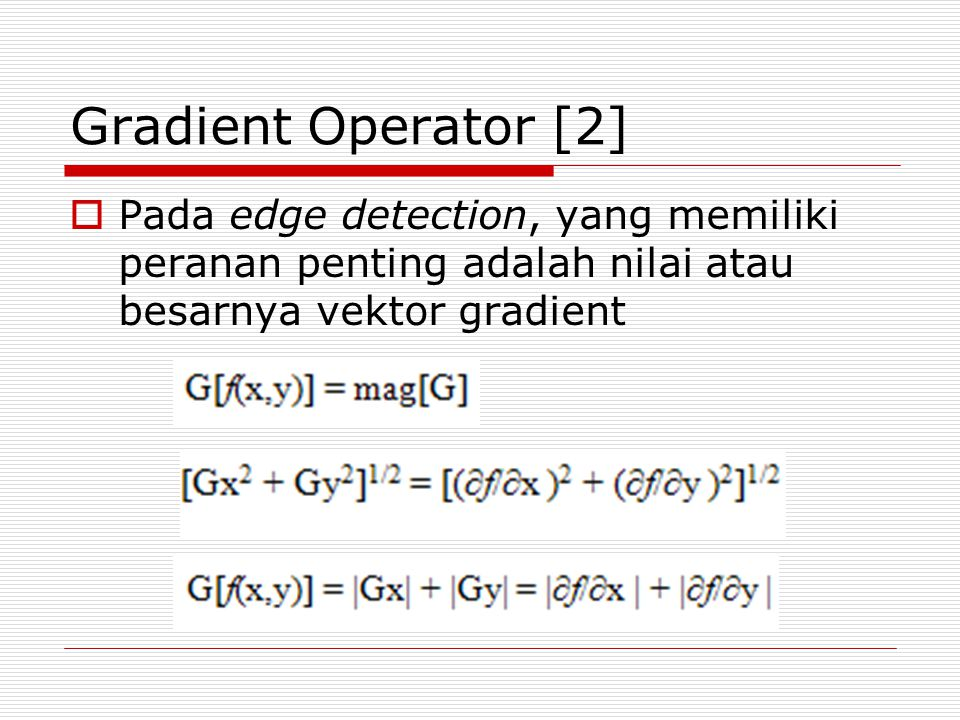 Operator Laplace  Laplacian operator ini menggunakan fungsi turunan tingkat kedua (second order derivative function).
