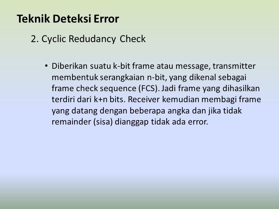 Teknik Deteksi Error 2. Cyclic Redudancy Check Diberikan suatu k-bit frame atau message, transmitter membentuk serangkaian n-bit, yang dikenal sebagai