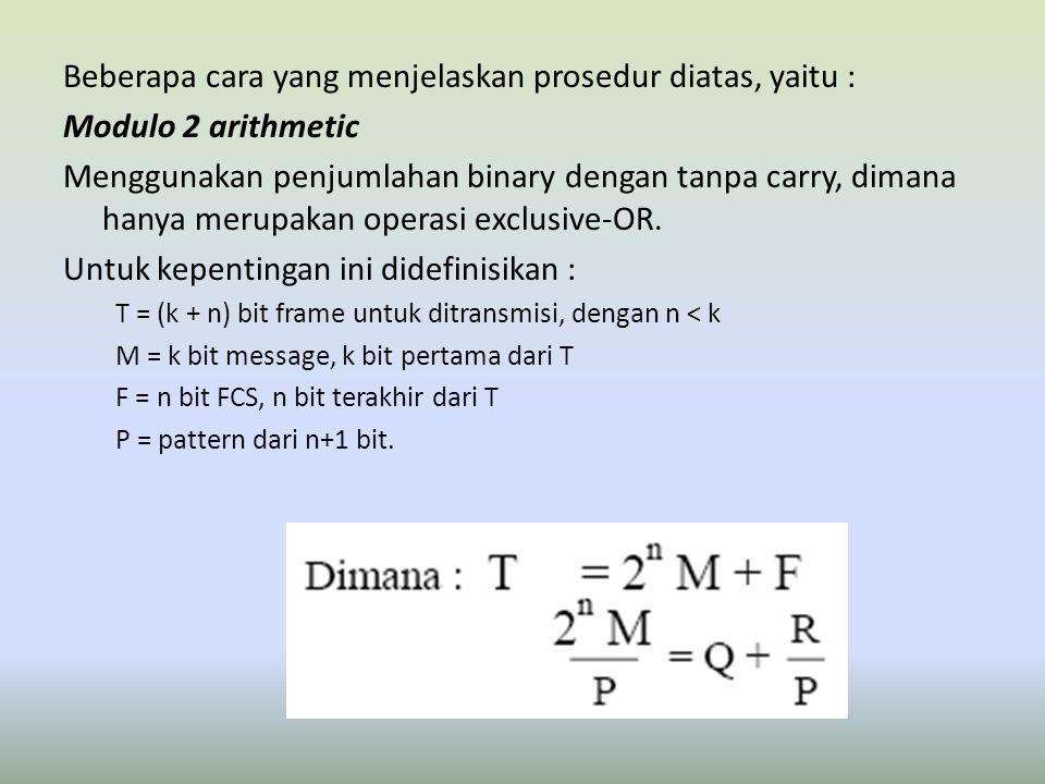 Beberapa cara yang menjelaskan prosedur diatas, yaitu : Modulo 2 arithmetic Menggunakan penjumlahan binary dengan tanpa carry, dimana hanya merupakan