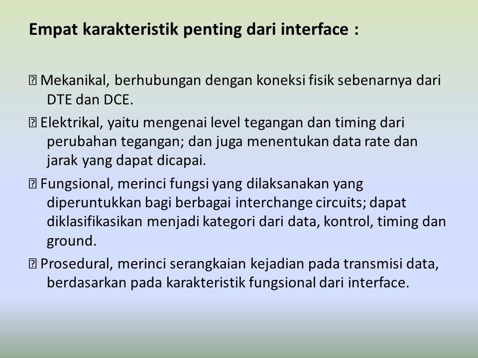 Empat karakteristik penting dari interface :  Mekanikal, berhubungan dengan koneksi fisik sebenarnya dari DTE dan DCE.  Elektrikal, yaitu mengenai l