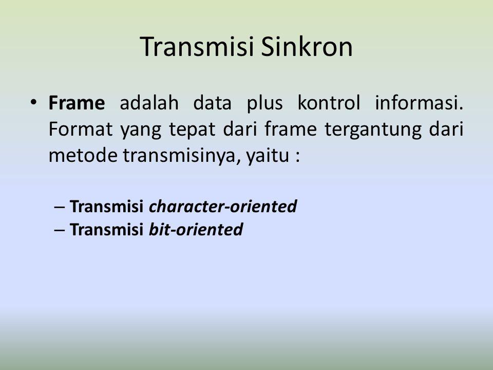 Transmisi Sinkron – Transmisi character-oriented Blok data diperlakukan sebagai rangkaian karakter-karakter (biasanya 8 bit karakter).