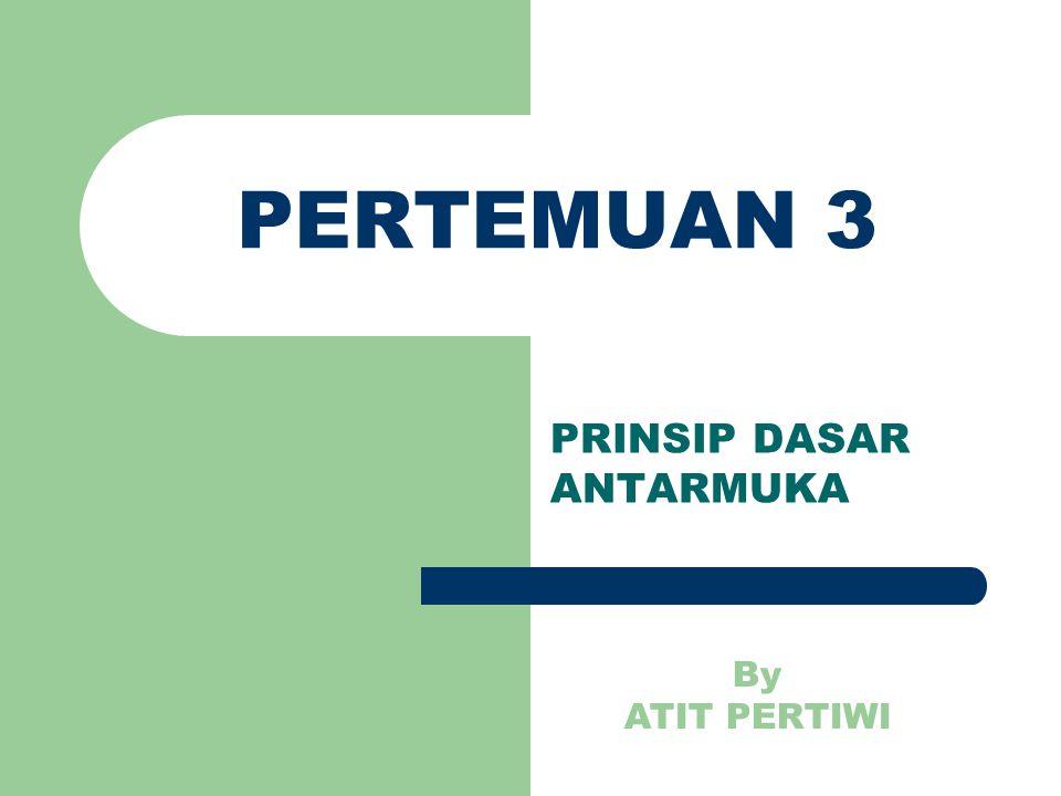 PERTEMUAN 3 PRINSIP DASAR ANTARMUKA By ATIT PERTIWI