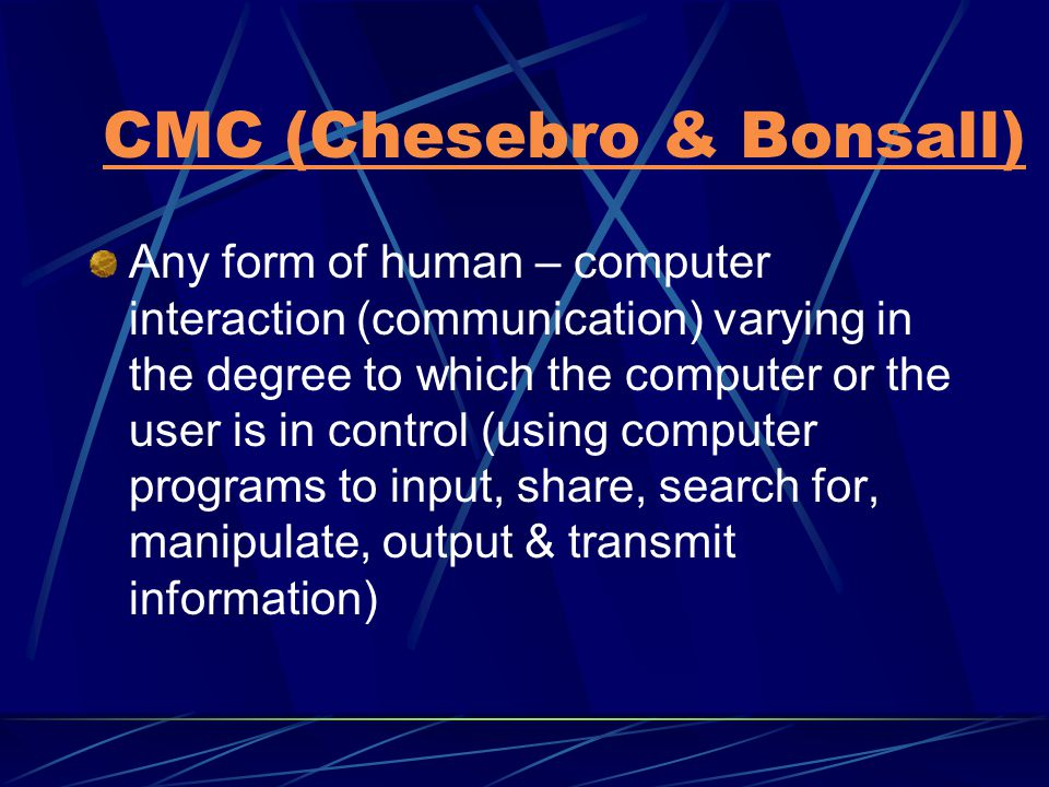 Form of CMC Asynchronous messages are stored & need not to be read at the time of receipt Synchronous text exchanged live