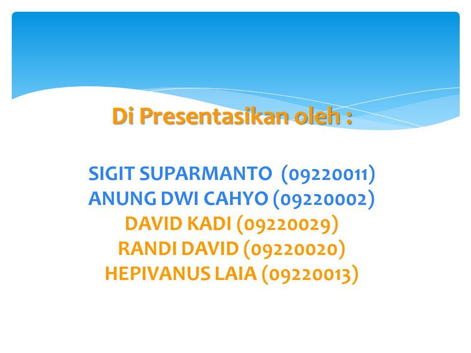 Di Presentasikan oleh : Di Presentasikan oleh : SIGIT SUPARMANTO (09220011) ANUNG DWI CAHYO (09220002) DAVID KADI (09220029) RANDI DAVID (09220020) HE