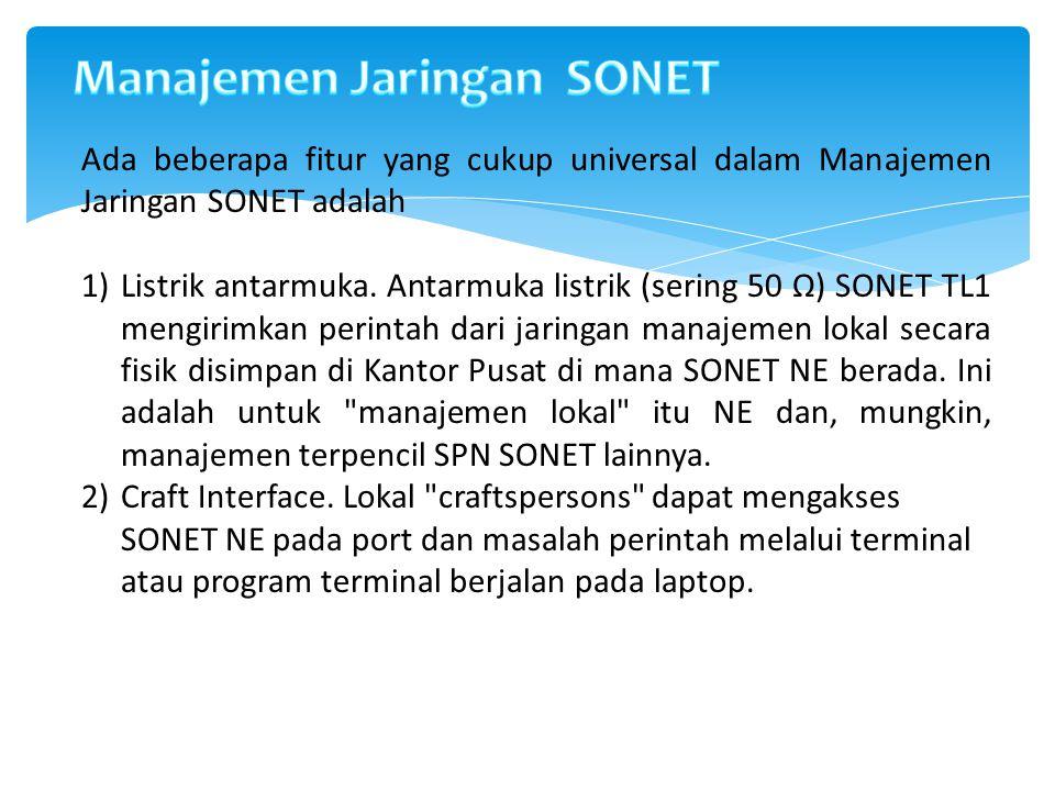 Ada beberapa fitur yang cukup universal dalam Manajemen Jaringan SONET adalah 1)Listrik antarmuka. Antarmuka listrik (sering 50 Ω) SONET TL1 mengirimk