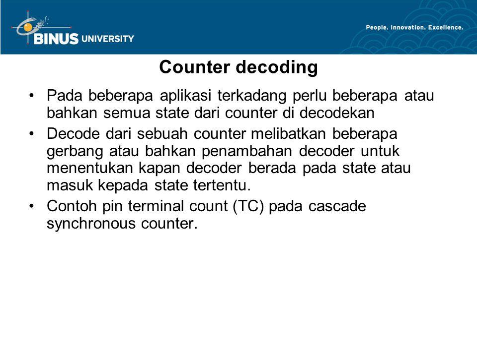 Counter decoding Pada beberapa aplikasi terkadang perlu beberapa atau bahkan semua state dari counter di decodekan Decode dari sebuah counter melibatk