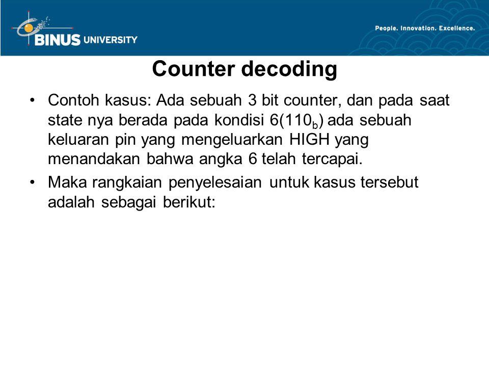 Counter decoding Contoh kasus: Ada sebuah 3 bit counter, dan pada saat state nya berada pada kondisi 6(110 b ) ada sebuah keluaran pin yang mengeluark