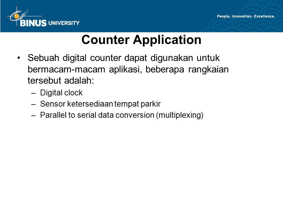 Counter Application Sebuah digital counter dapat digunakan untuk bermacam-macam aplikasi, beberapa rangkaian tersebut adalah: –Digital clock –Sensor k
