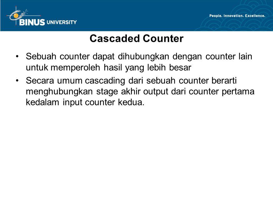 Cascaded Counter Sebuah counter dapat dihubungkan dengan counter lain untuk memperoleh hasil yang lebih besar Secara umum cascading dari sebuah counte