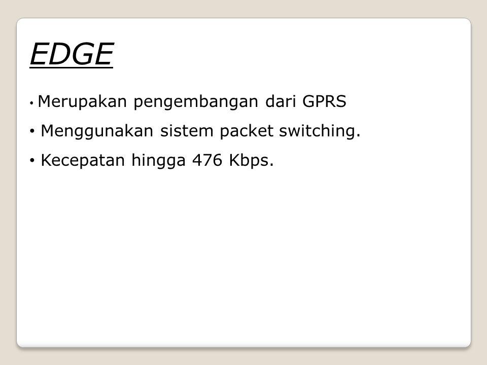 EDGE Merupakan pengembangan dari GPRS Menggunakan sistem packet switching.