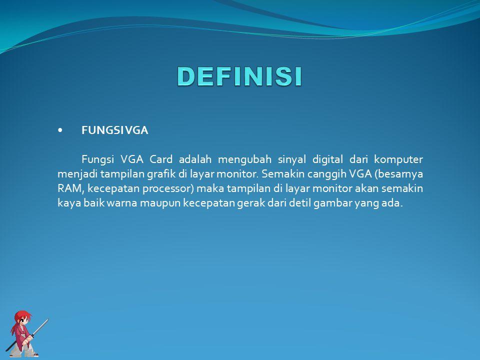 FUNGSI VGA Fungsi VGA Card adalah mengubah sinyal digital dari komputer menjadi tampilan grafik di layar monitor.