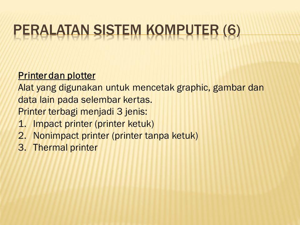 Printer dan plotter Alat yang digunakan untuk mencetak graphic, gambar dan data lain pada selembar kertas. Printer terbagi menjadi 3 jenis: 1.Impact p