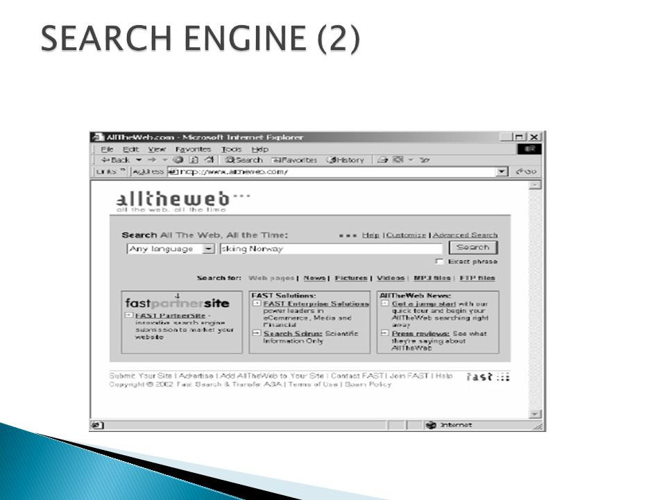  AllTheWeb from Fast Search & Transfer (2002)  Index: 2,1 GB documents  Languages supported: 52  Linguistics used: Lemmatization, language identification, phrasing, anti-phrasing, text categorization, clustering, offensive content reduction, finite-state automata  30 mill.