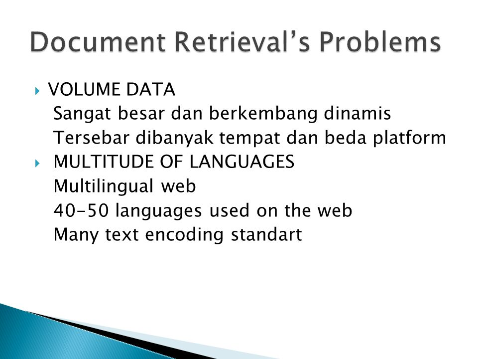  VOLUME DATA Sangat besar dan berkembang dinamis Tersebar dibanyak tempat dan beda platform  MULTITUDE OF LANGUAGES Multilingual web 40-50 languages used on the web Many text encoding standart