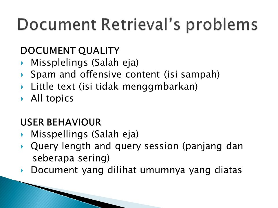 DOCUMENT QUALITY  Missplelings (Salah eja)  Spam and offensive content (isi sampah)  Little text (isi tidak menggmbarkan)  All topics USER BEHAVIOUR  Misspellings (Salah eja)  Query length and query session (panjang dan seberapa sering)  Document yang dilihat umumnya yang diatas
