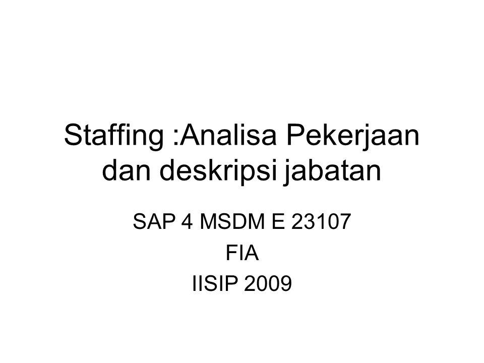 SAP4 MSDM 2009 Pembahasan : A.Analisa jabatan/pekerjaan : definisi, info yang dibutuhkan, metode B.Pelaku analisa jabatan C.Kapan dilakukan analisa D.Alasan perlunya job analysis E.Definisi deskripsi jabatan F.Komponen deskripsi jabatan G.Contoh desain jabatan 2Ananda Sekarbumi