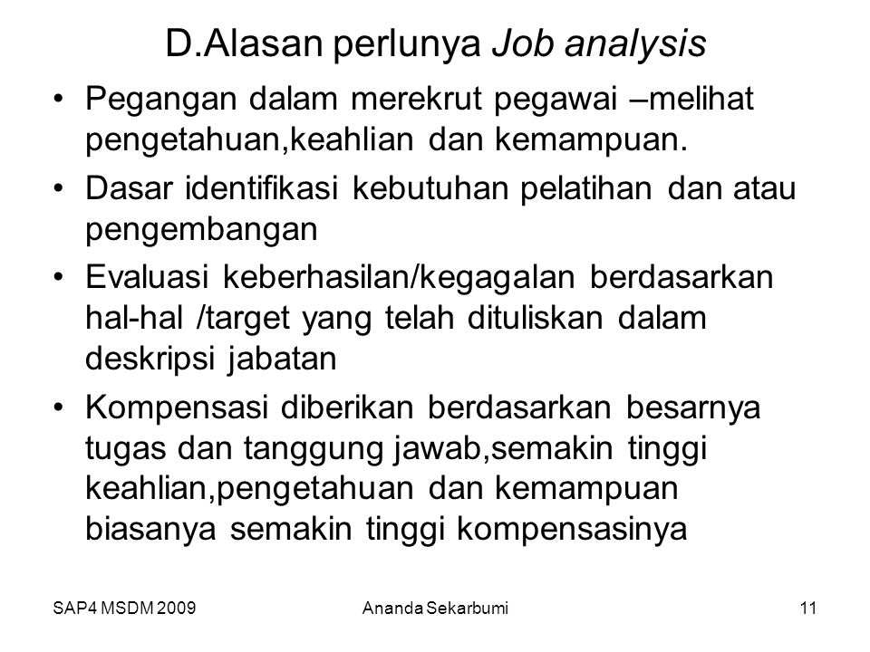 SAP4 MSDM 2009 D.Alasan perlunya Job analysis Pegangan dalam merekrut pegawai –melihat pengetahuan,keahlian dan kemampuan.