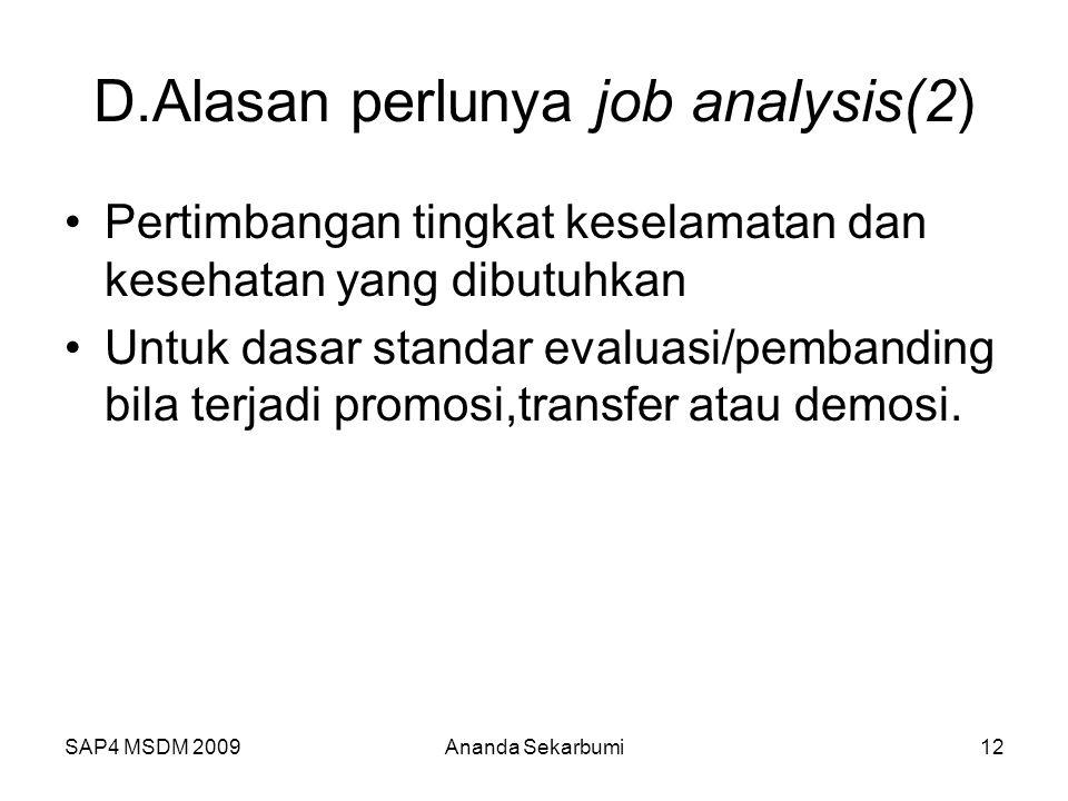SAP4 MSDM 2009 D.Alasan perlunya job analysis(2) Pertimbangan tingkat keselamatan dan kesehatan yang dibutuhkan Untuk dasar standar evaluasi/pembanding bila terjadi promosi,transfer atau demosi.