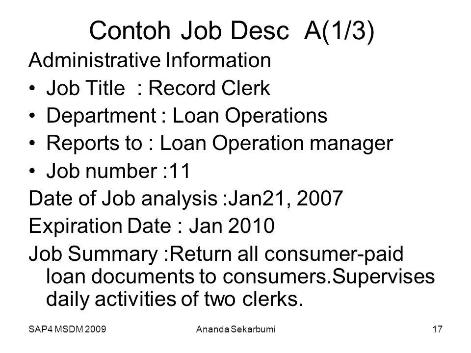 SAP4 MSDM 2009 Contoh Job Desc A(1/3) Administrative Information Job Title : Record Clerk Department : Loan Operations Reports to : Loan Operation man