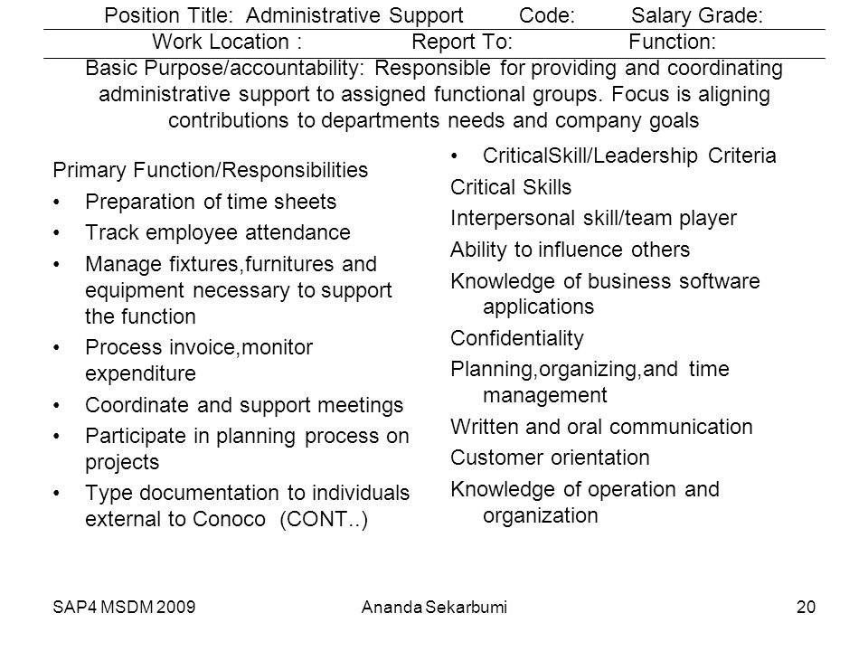 SAP4 MSDM 2009 Position Title: Administrative Support Code: Salary Grade: Work Location : Report To: Function: Basic Purpose/accountability: Responsib