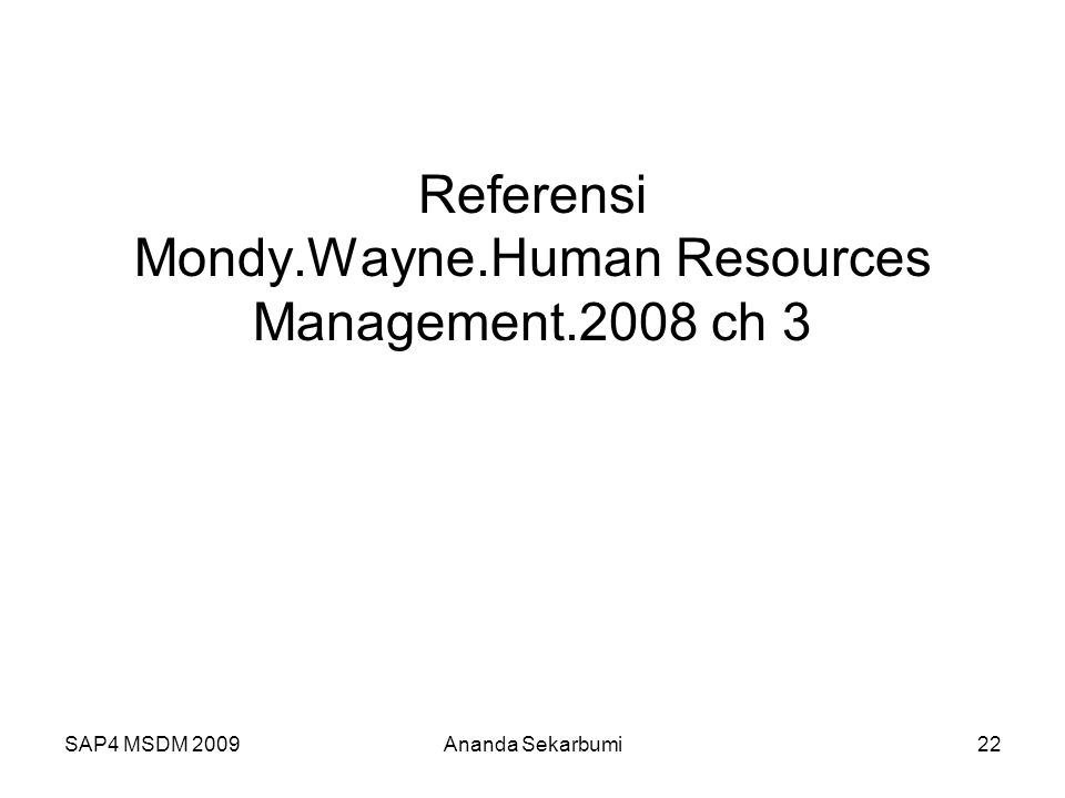 SAP4 MSDM 2009 Referensi Mondy.Wayne.Human Resources Management.2008 ch 3 22Ananda Sekarbumi