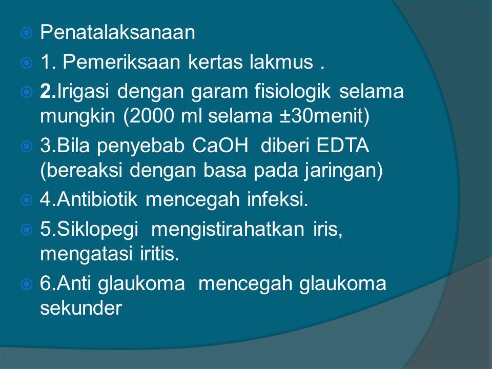  Penatalaksanaan  1. Pemeriksaan kertas lakmus.  2.Irigasi dengan garam fisiologik selama mungkin (2000 ml selama ±30menit)  3.Bila penyebab CaOH
