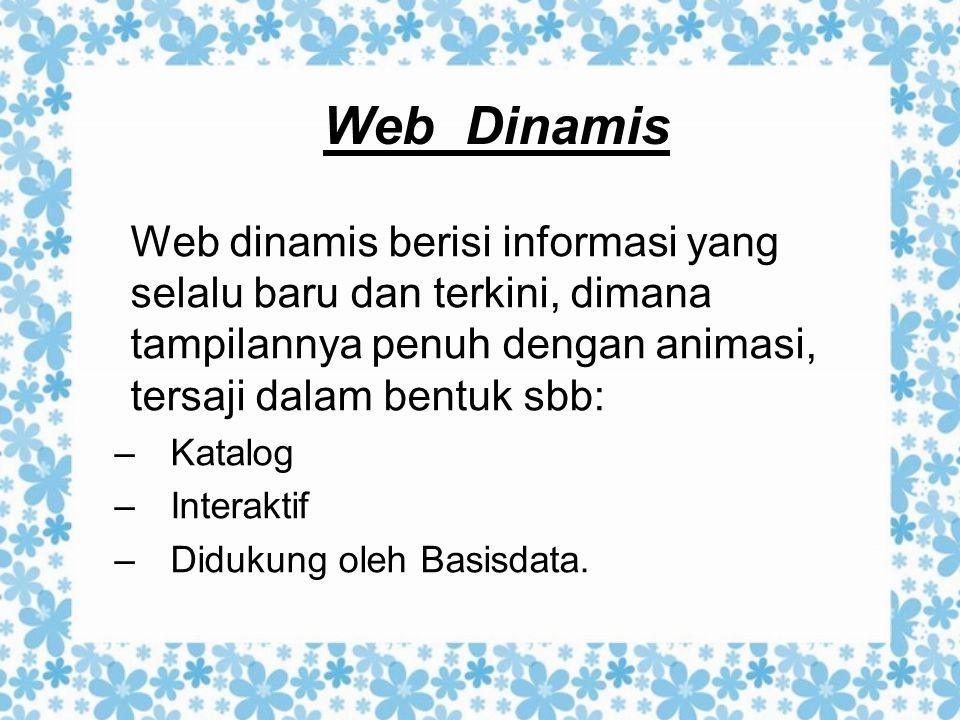 Web Dinamis Web dinamis berisi informasi yang selalu baru dan terkini, dimana tampilannya penuh dengan animasi, tersaji dalam bentuk sbb: –Katalog –In