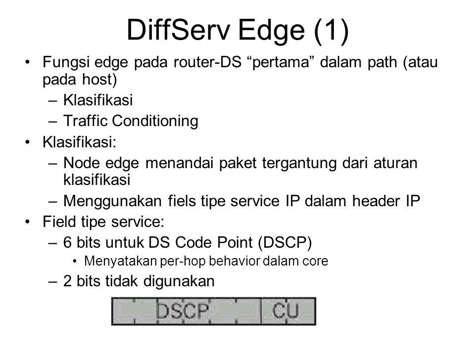 """DiffServ Edge (1) Fungsi edge pada router-DS """"pertama"""" dalam path (atau pada host) –Klasifikasi –Traffic Conditioning Klasifikasi: –Node edge menandai"""