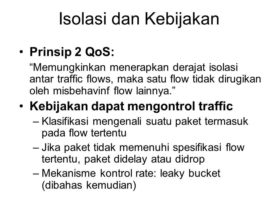"""Isolasi dan Kebijakan Prinsip 2 QoS: """"Memungkinkan menerapkan derajat isolasi antar traffic flows, maka satu flow tidak dirugikan oleh misbehavinf flo"""