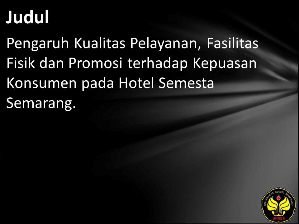 Judul Pengaruh Kualitas Pelayanan, Fasilitas Fisik dan Promosi terhadap Kepuasan Konsumen pada Hotel Semesta Semarang.