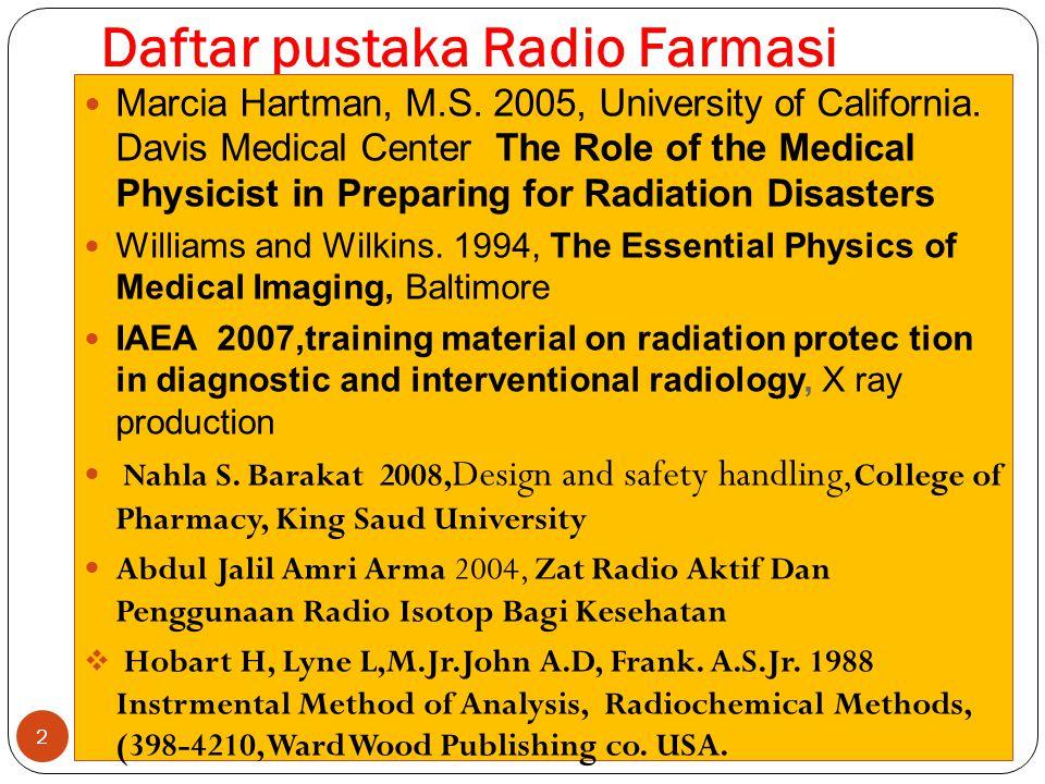 Daftar pustaka Radio Farmasi Marcia Hartman, M.S. 2005, University of California. Davis Medical Center The Role of the Medical Physicist in Preparing