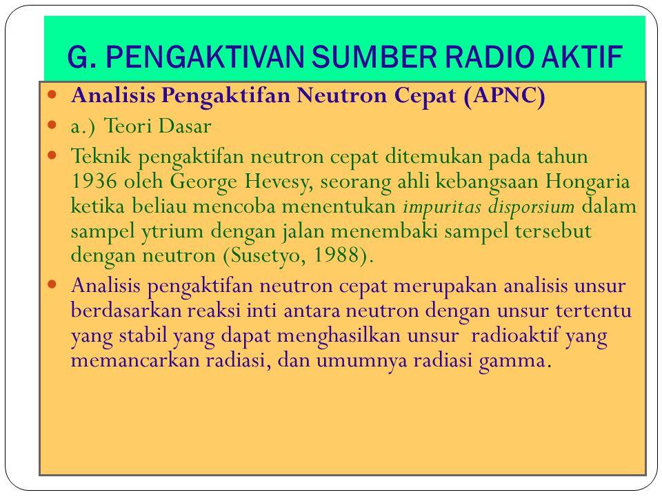 G. PENGAKTIVAN SUMBER RADIO AKTIF 44 Analisis Pengaktifan Neutron Cepat (APNC) a.) Teori Dasar Teknik pengaktifan neutron cepat ditemukan pada tahun 1