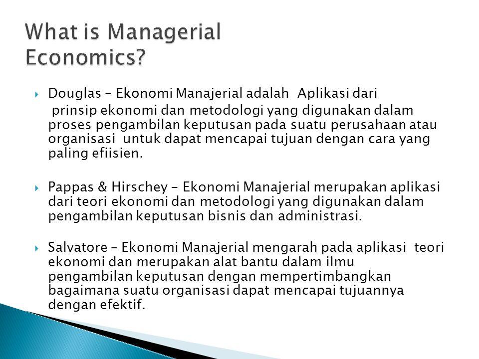  Douglas – Ekonomi Manajerial adalah Aplikasi dari prinsip ekonomi dan metodologi yang digunakan dalam proses pengambilan keputusan pada suatu perusa