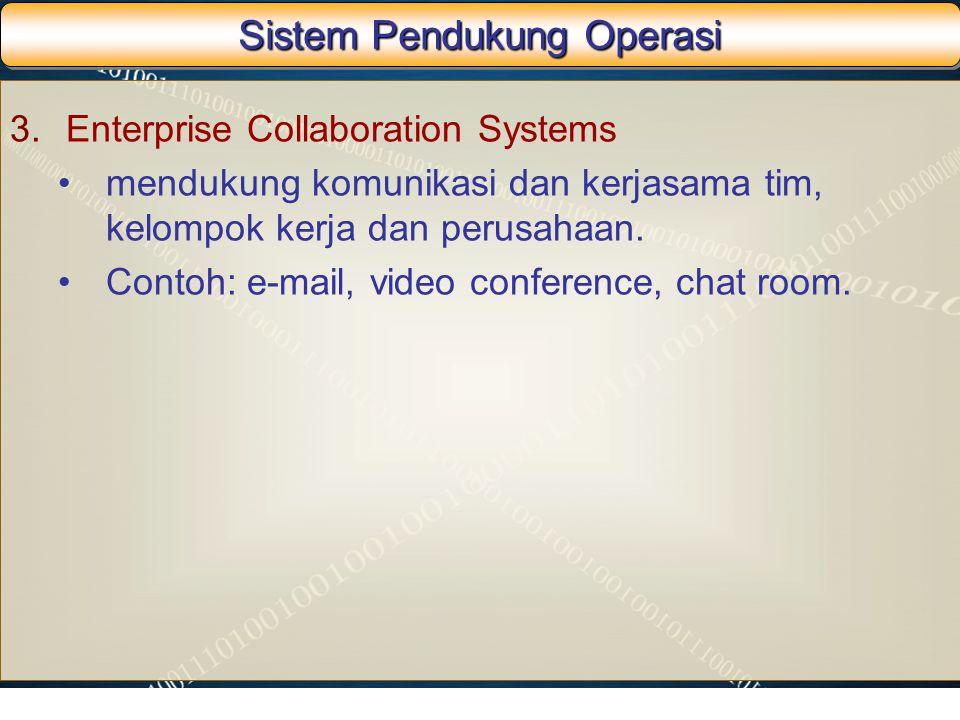 Sistem Pendukung Operasi 3.Enterprise Collaboration Systems mendukung komunikasi dan kerjasama tim, kelompok kerja dan perusahaan. Contoh: e-mail, vid
