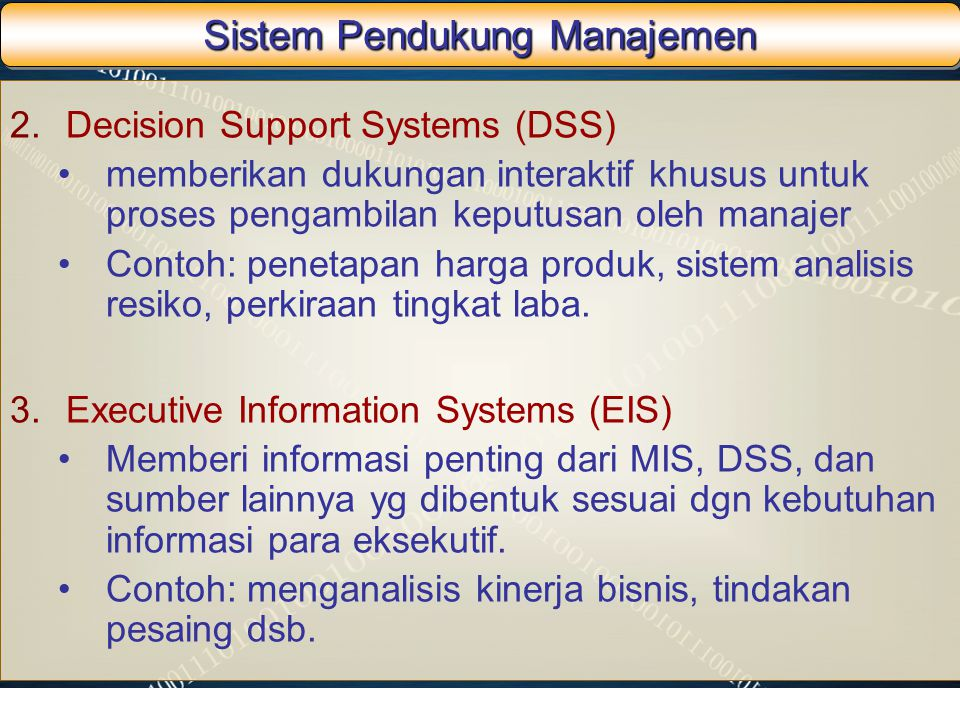 Sistem Pendukung Manajemen 2.Decision Support Systems (DSS) memberikan dukungan interaktif khusus untuk proses pengambilan keputusan oleh manajer Cont